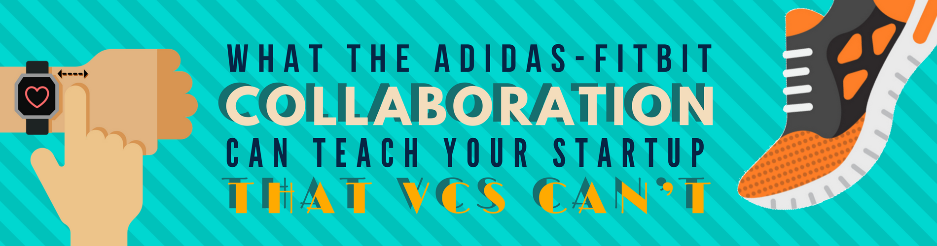 What The Adidas Fitbit Collaboration Can Teach Your Startup That Vcs Ionic Cant Umsl Accelerate Blog