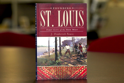 """Founding St. Louis: First City of the New West"""